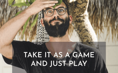 Take it as a game and just play!